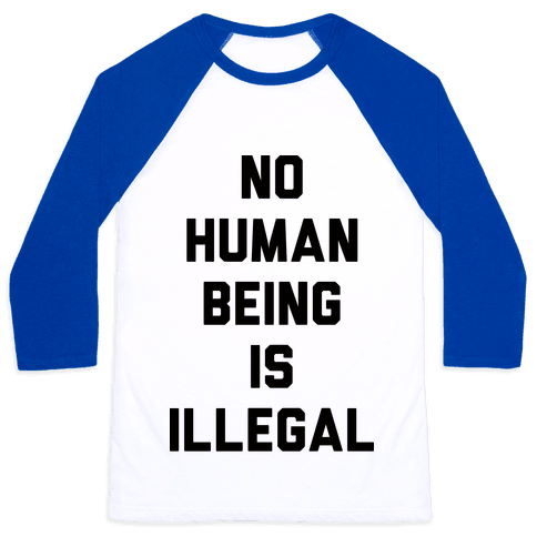 No Human Being Is Illegal Baseball Tee