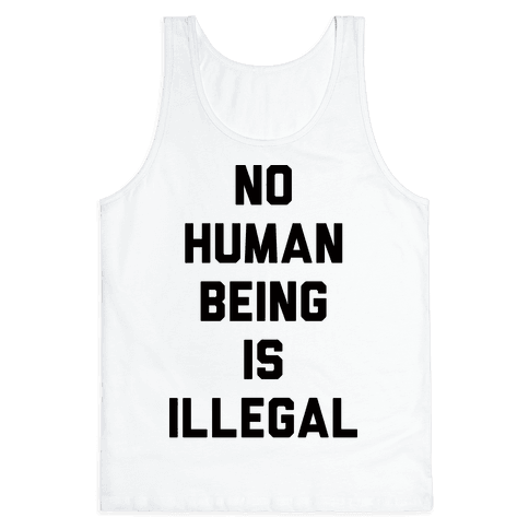 No Human Being Is Illegal Tank Top