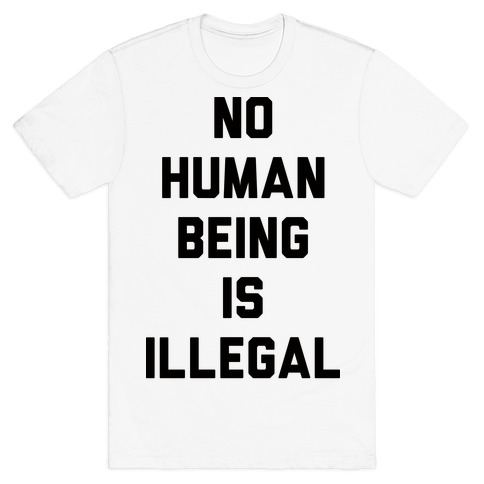 No Human Being Is Illegal Mens T-Shirt
