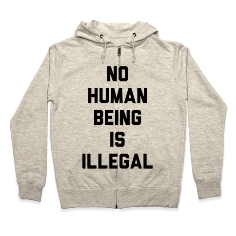 No Human Being Is Illegal Zip Hoodie