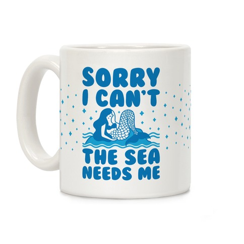 Sorry I Can't The Sea Needs Me Coffee Mug