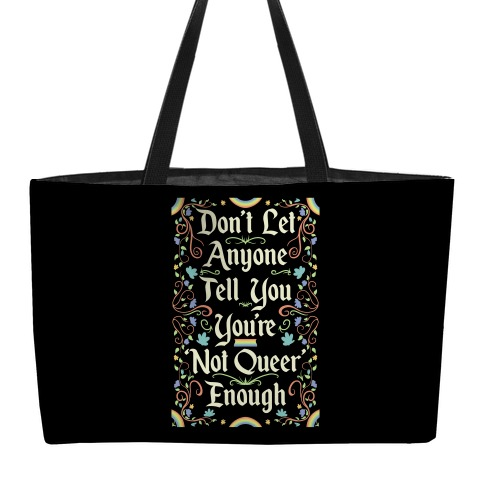 Don't Let Anyone Tell You You're Not Queer Enough Weekender Tote