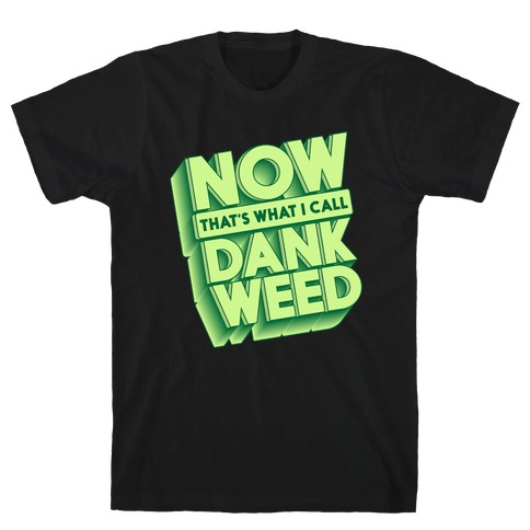 Now THAT'S What I Call Dank Weed T-Shirt