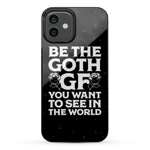 Be the Goth GF You Want to See in the World Phone Case