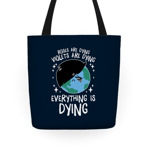 Roses Are Dying, Violets Are Dying, Everything Is Dying Tote