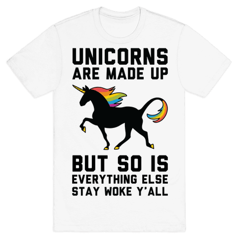 Unicorns Are Made Up Mens T-Shirt