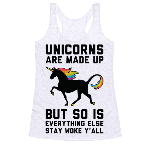 Unicorns Are Made Up Racerback Tank Top