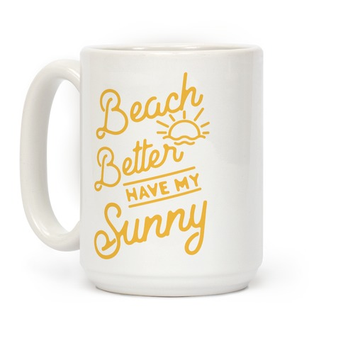 Beach Better Have My Sunny Coffee Mug