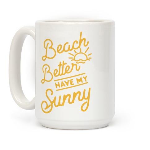 Beach Better Have My Sunny Coffee Mug