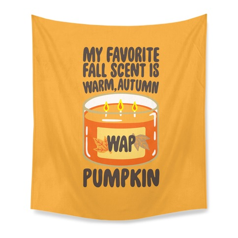 My Favorite Fall Scent Is Warm Autumn Pumpkin Parody Tapestry