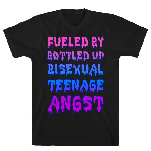 Fueled By Bottled Up Bisexual Teenage Angst T-Shirt
