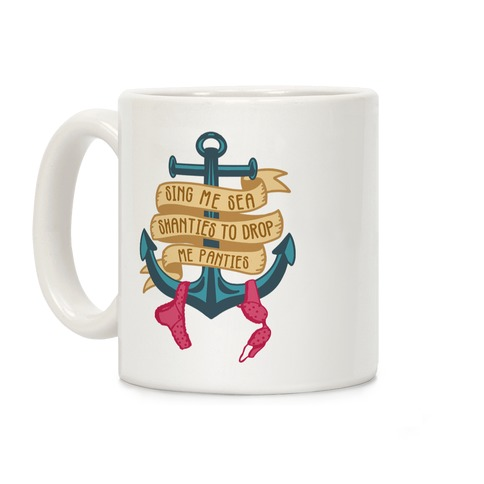 Sing Me Sea Shanties To Drop Me Panties Coffee Mug