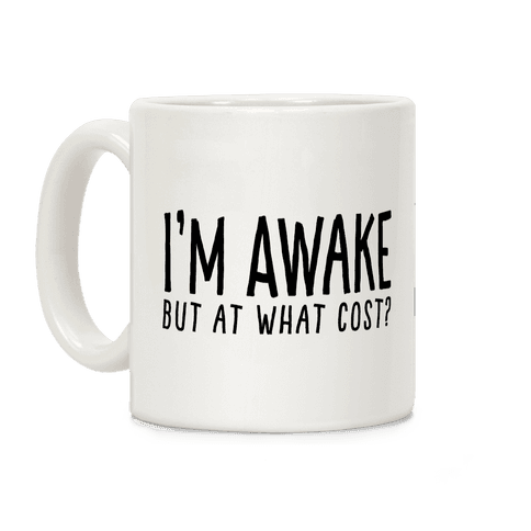 I'm Awake, But At What Cost?  Coffee Mug