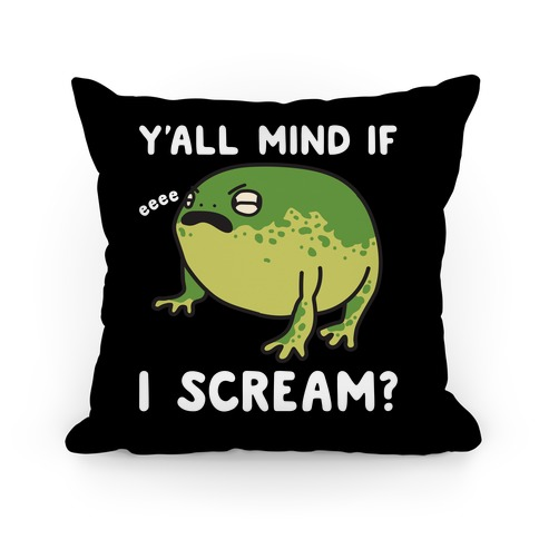 Y'all Mind If I Scream? Frog Pillow