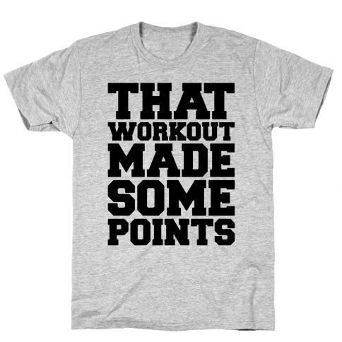 That Workout Made Some Points Mens/Unisex T-Shirt