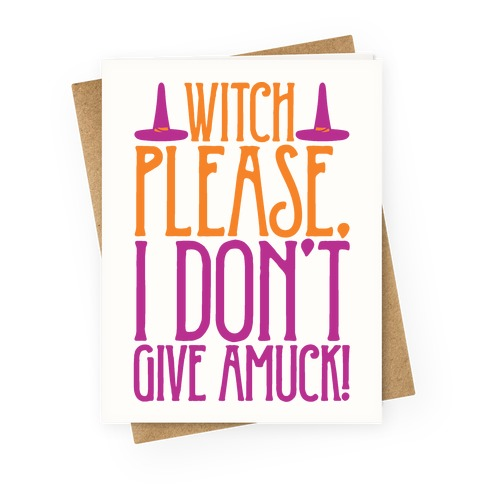 Witch Please I Don't Give Amuck Parody Greeting Card
