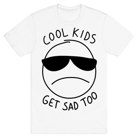 Cool Kids Get Sad Too Mens T-Shirt