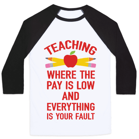 Teaching Where The Pay Is Low And Everything Is Your Fault