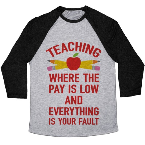 Teaching Where The Pay Is Low And Everything Is Your Fault Baseball Tee