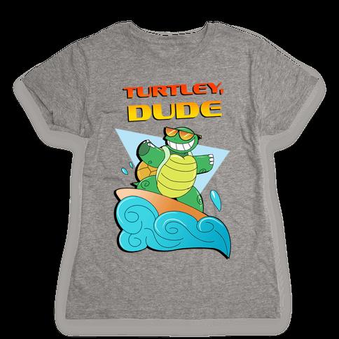 Like, Turtley, Dude. Womens T-Shirt