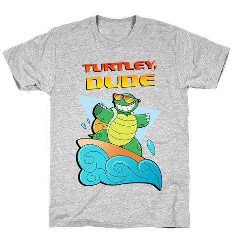 Like, Turtley, Dude. T-Shirt