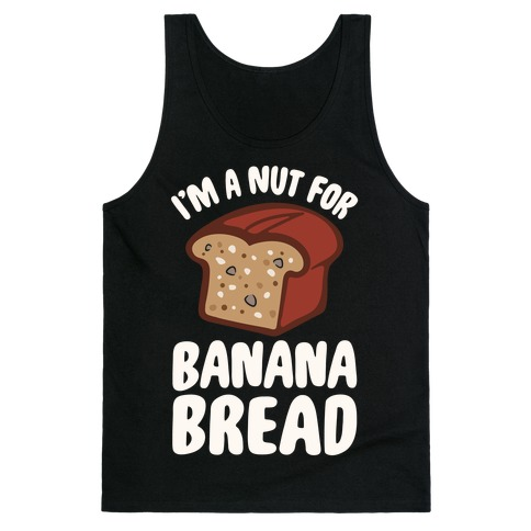 I'm A Nut For Banana Bread White Print Tank Top