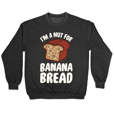 I'm A Nut For Banana Bread White Print Pullover