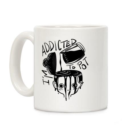 I'm Addicted to Pot Coffee Mug