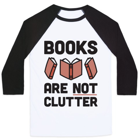 Books Are Not Clutter Baseball Tee
