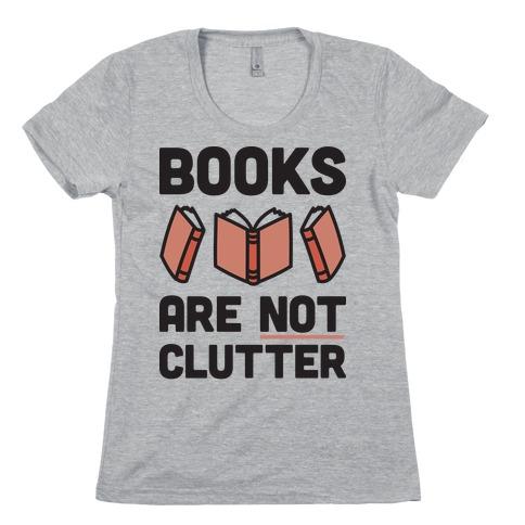 Books Are Not Clutter Womens T-Shirt
