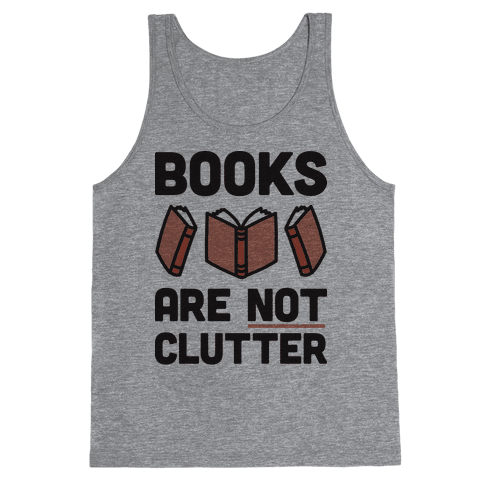 Books Are Not Clutter Tank Top