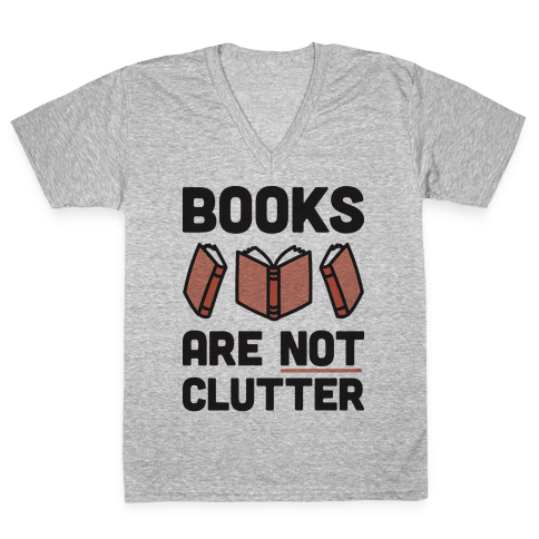 Books Are Not Clutter V-Neck Tee Shirt
