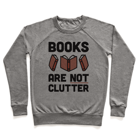 Books Are Not Clutter Pullover