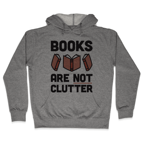 Books Are Not Clutter Hooded Sweatshirt