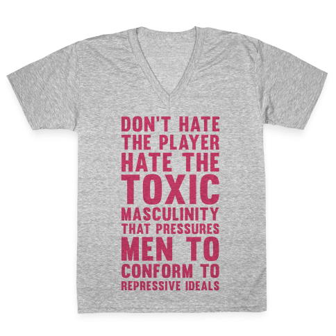 Don't Hate The Player Hate the Toxic Masculinity That Pressures Men V-Neck Tee Shirt