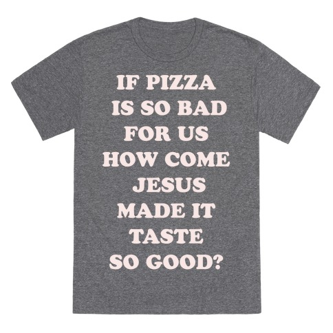 If Pizza Is So Bad For Us alt T-Shirt