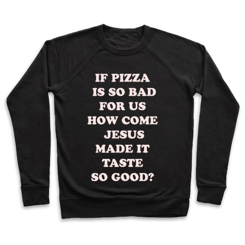 If Pizza Is So Bad For Us alt Pullover