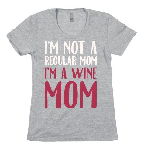 I'm Not A Regular Mom I'm A Wine Mom Parody White Print Womens T-Shirt