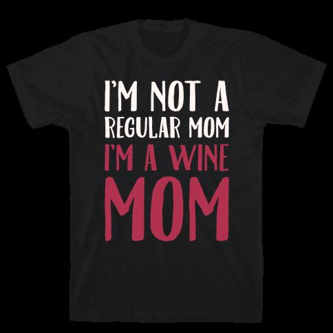 I'm Not A Regular Mom I'm A Wine Mom Parody White Print Mens T-Shirt