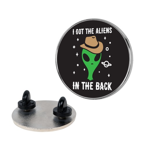 I Got The Aliens In The Back Pin