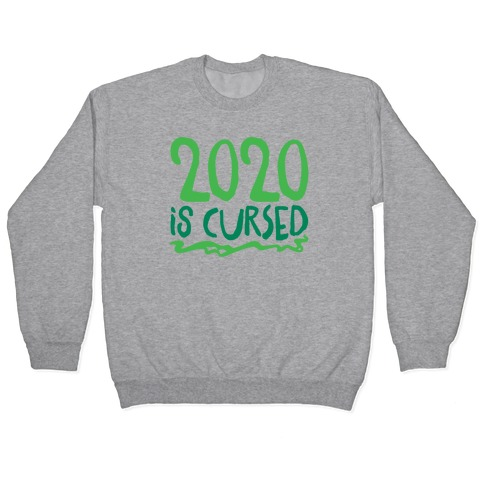 2020 Is Cursed Pullover
