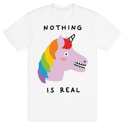 Nothing Is Real Unicorn Mens T-Shirt
