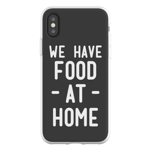 We Have Food at Home Phone Flexi-Case