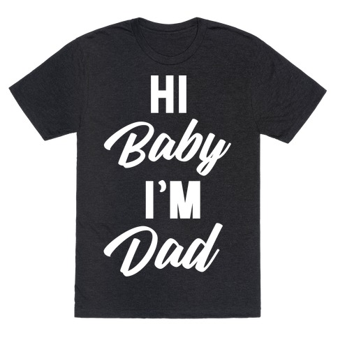 Hi Baby I'm Dad T-Shirt