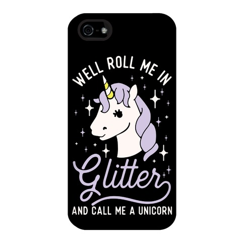 Well Roll Me In Glitter And Call Me a Unicorn Phone Case