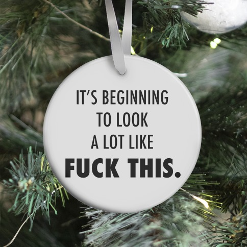 It's Beginning to Look a Lot Like F*** This Ornament