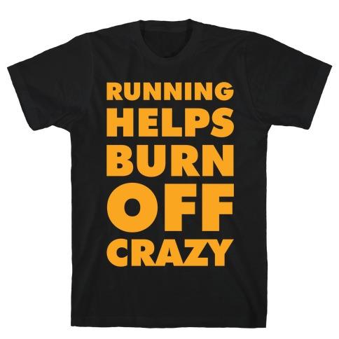 Running Helps Burn Off Crazy T-Shirt