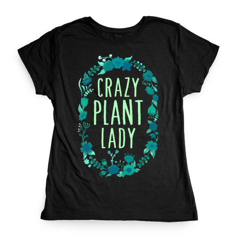 Crazy Plant Lady Womens T-Shirt