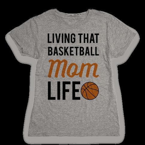 Living That Basketball Mom Life Womens T-Shirt