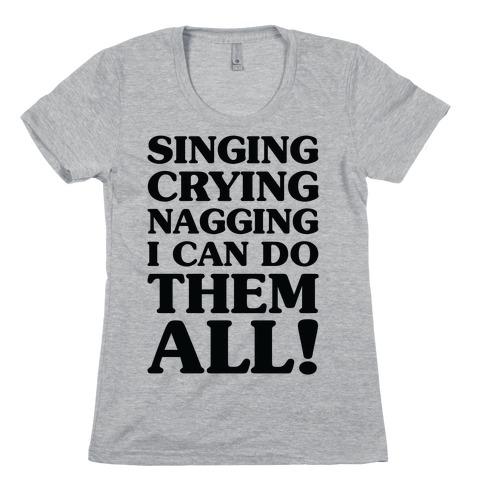 Singing Crying Nagging Womens T-Shirt